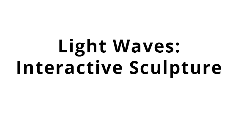 Light Waves: Interactive Sculpture